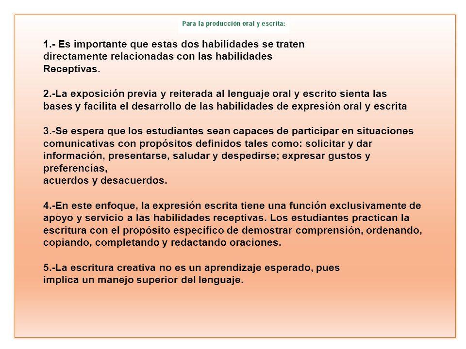 1.- Es importante que estas dos habilidades se traten directamente relacionadas con las habilidades Receptivas. 2.-La exposición previa y reiterada al
