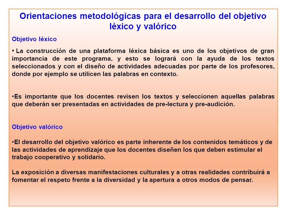 Orientaciones metodológicas para el desarrollo del objetivo léxico y valórico Objetivo léxico La construcción de una plataforma léxica básica es uno d