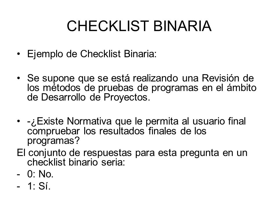 CHECKLIST BINARIA Ejemplo de Checklist Binaria: Se supone que se está realizando una Revisión de los métodos de pruebas de programas en el ámbito de D