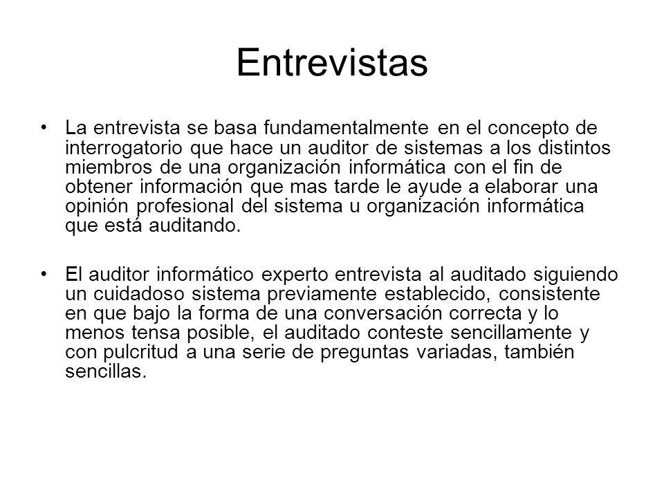 Entrevistas La entrevista se basa fundamentalmente en el concepto de interrogatorio que hace un auditor de sistemas a los distintos miembros de una or