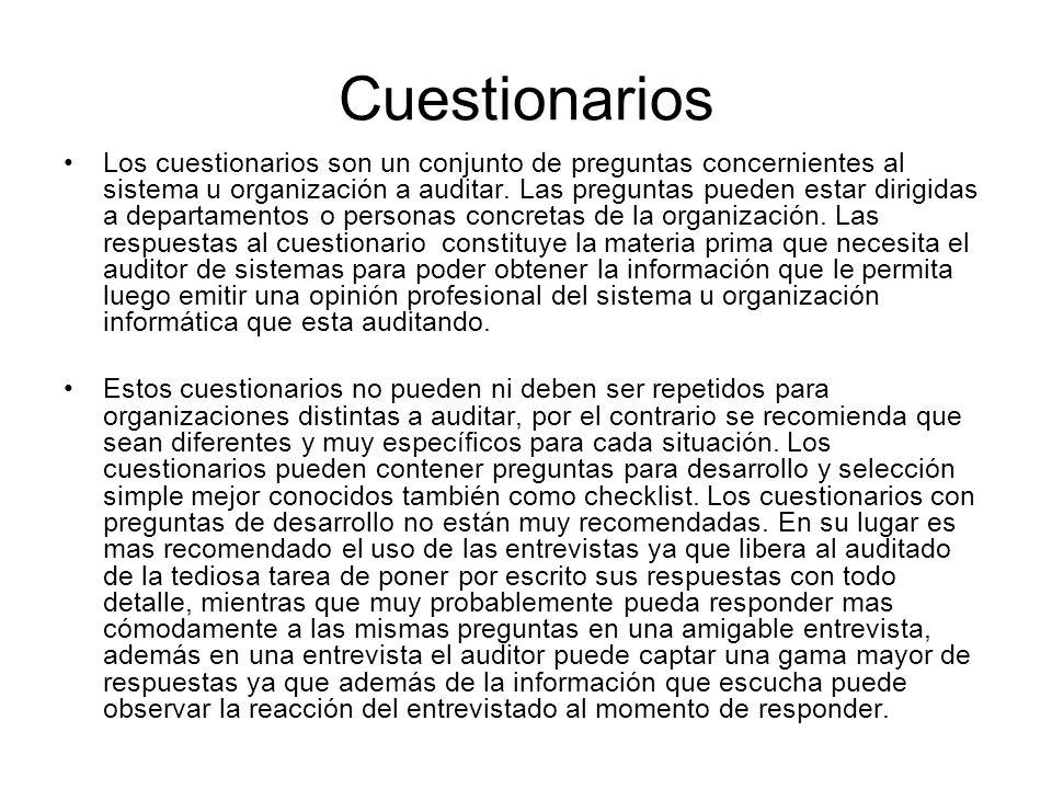 Cuestionarios Los cuestionarios son un conjunto de preguntas concernientes al sistema u organización a auditar. Las preguntas pueden estar dirigidas a