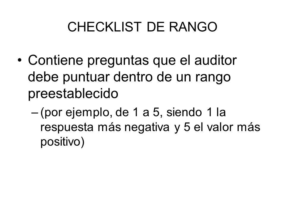 CHECKLIST DE RANGO Contiene preguntas que el auditor debe puntuar dentro de un rango preestablecido –(por ejemplo, de 1 a 5, siendo 1 la respuesta más
