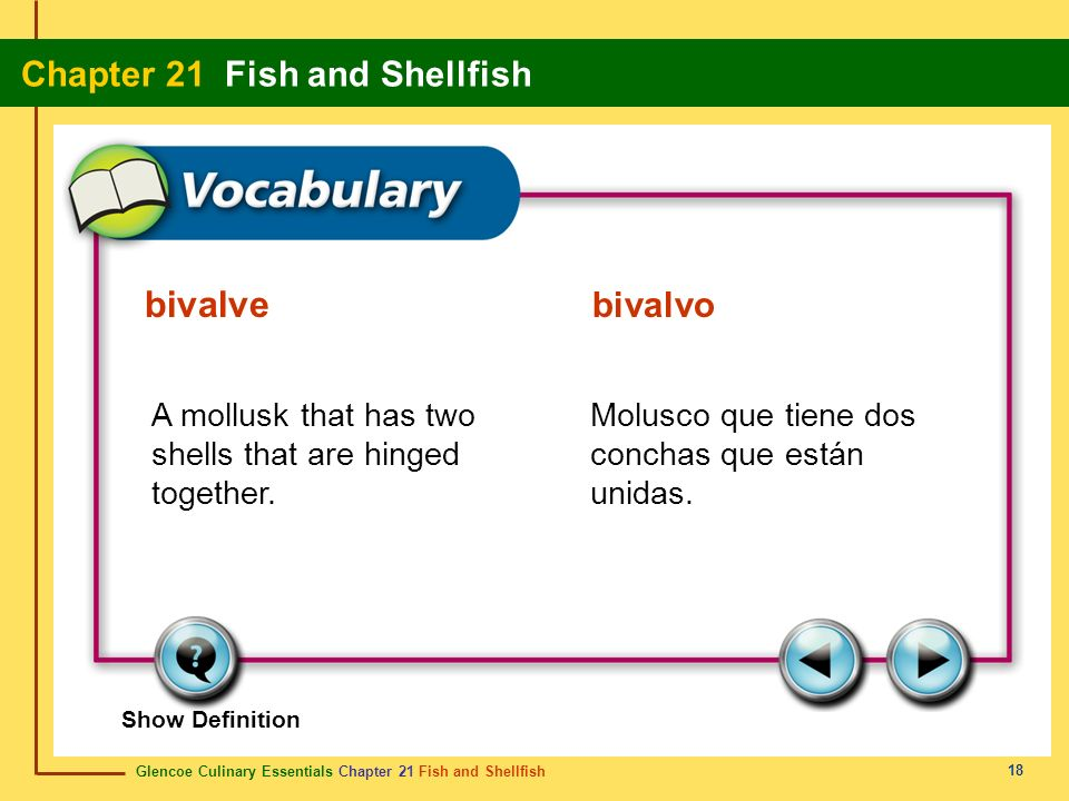 Glencoe Culinary Essentials Chapter 21 Fish and Shellfish Chapter 21 Fish and Shellfish 18 Show Definition A mollusk that has two shells that are hing