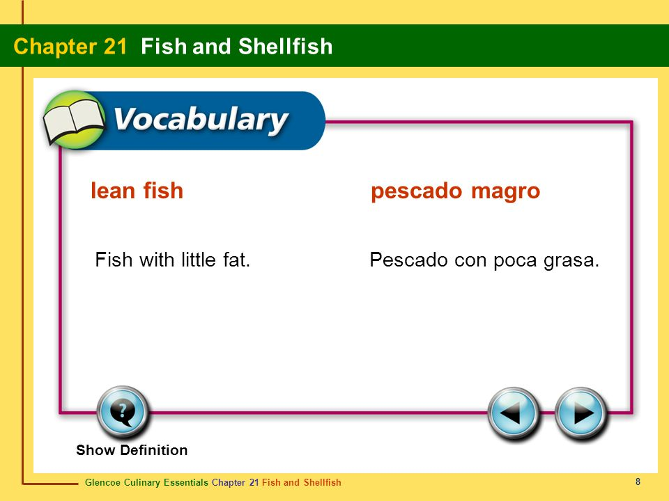 Glencoe Culinary Essentials Chapter 21 Fish and Shellfish Chapter 21 Fish and Shellfish 8 Show Definition Fish with little fat.Pescado con poca grasa.