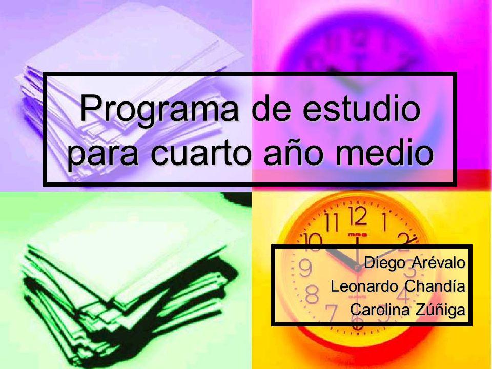 Programa de estudio para cuarto año medio Diego Arévalo Leonardo Chandía Carolina Zúñiga
