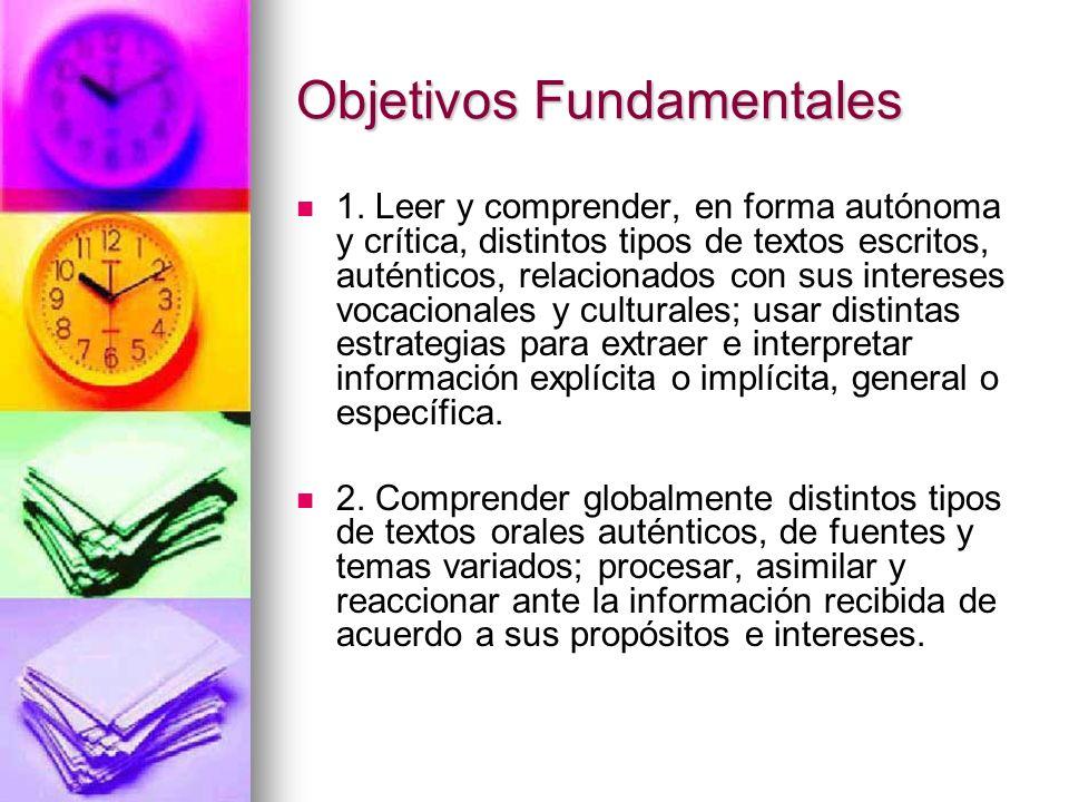 Objetivos Fundamentales 1. Leer y comprender, en forma autónoma y crítica, distintos tipos de textos escritos, auténticos, relacionados con sus intere