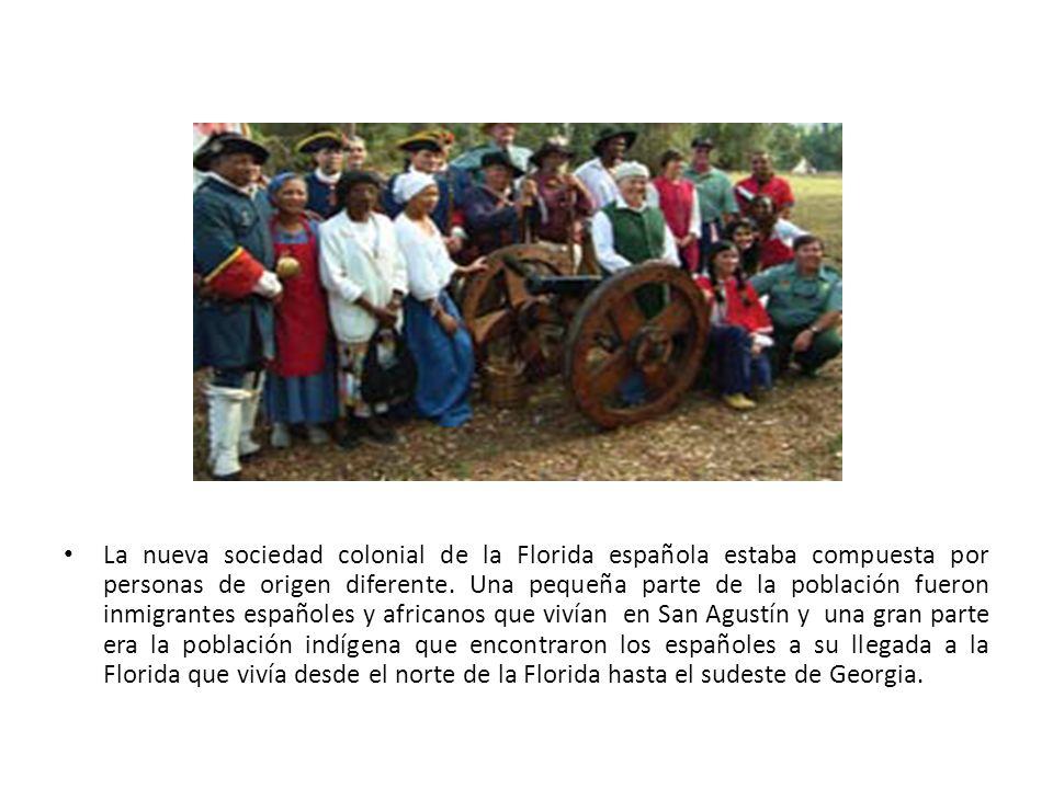 La nueva sociedad colonial de la Florida española estaba compuesta por personas de origen diferente. Una pequeña parte de la población fueron inmigran