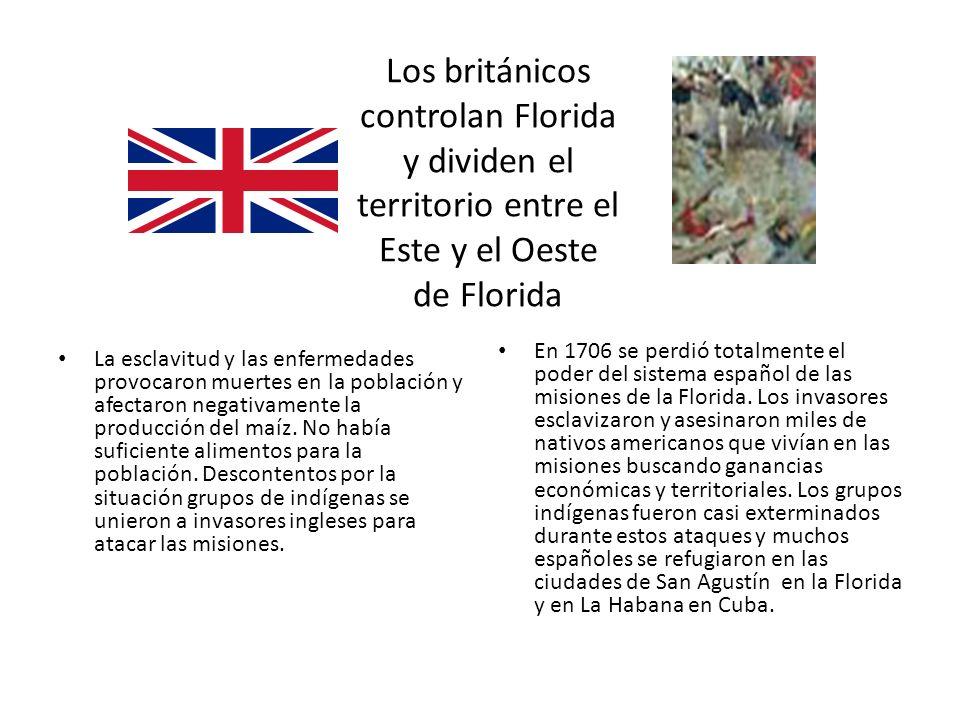 Los británicos controlan Florida y dividen el territorio entre el Este y el Oeste de Florida La esclavitud y las enfermedades provocaron muertes en la