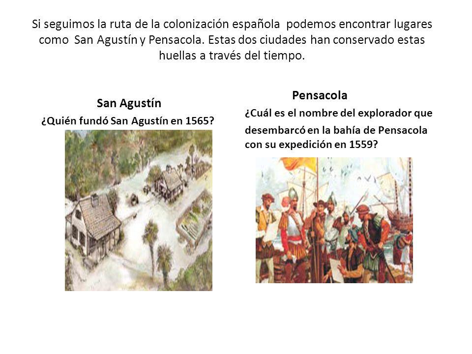 Si seguimos la ruta de la colonización española podemos encontrar lugares como San Agustín y Pensacola. Estas dos ciudades han conservado estas huella
