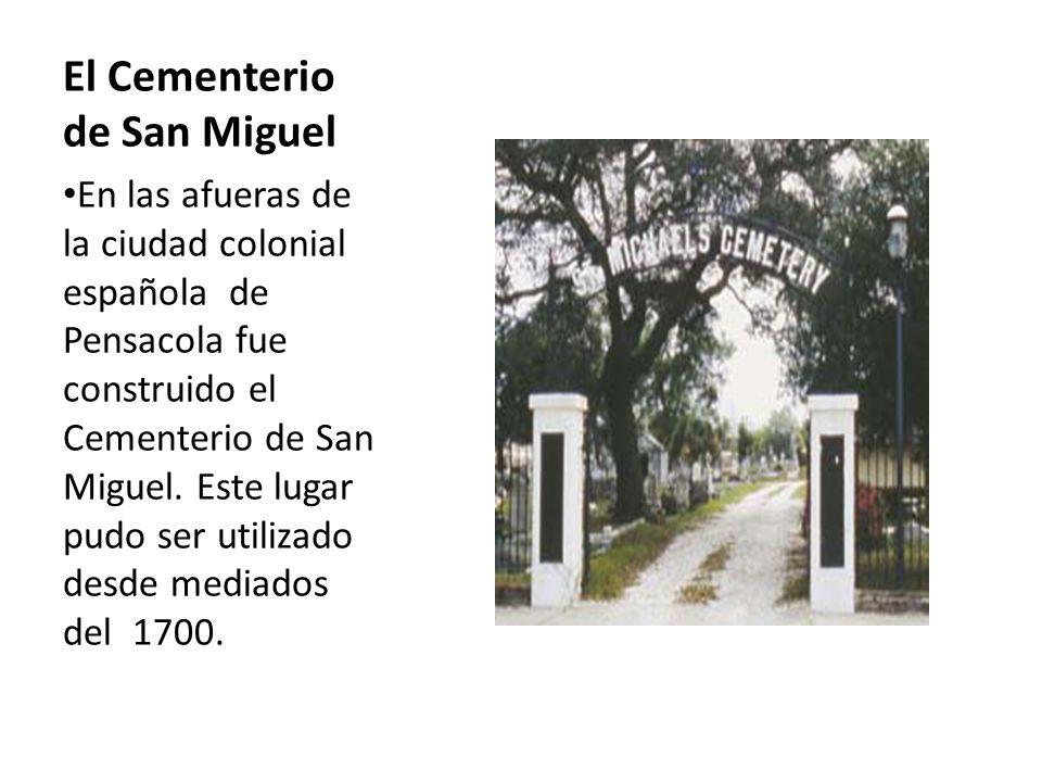 El Cementerio de San Miguel En las afueras de la ciudad colonial española de Pensacola fue construido el Cementerio de San Miguel. Este lugar pudo ser