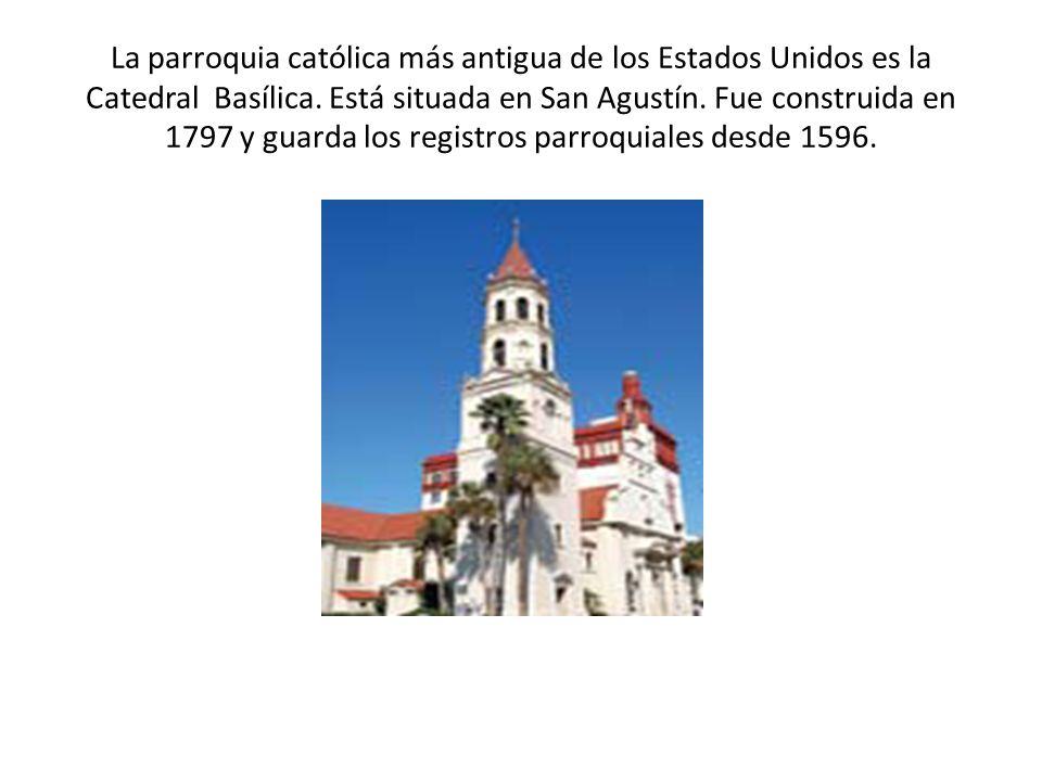 La parroquia católica más antigua de los Estados Unidos es la Catedral Basílica. Está situada en San Agustín. Fue construida en 1797 y guarda los regi