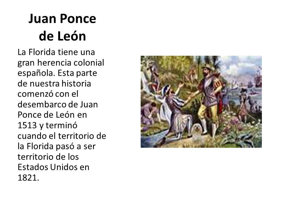 Juan Ponce de León La Florida tiene una gran herencia colonial española. Esta parte de nuestra historia comenzó con el desembarco de Juan Ponce de Leó