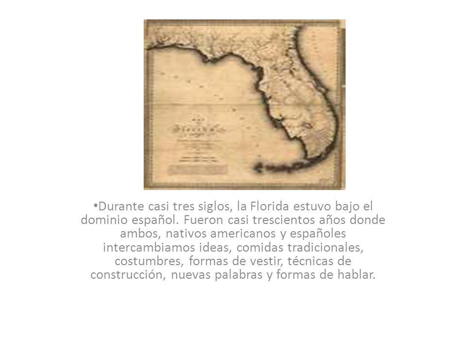 Durante casi tres siglos, la Florida estuvo bajo el dominio español. Fueron casi trescientos años donde ambos, nativos americanos y españoles intercam