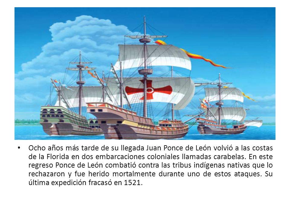 Ocho años más tarde de su llegada Juan Ponce de León volvió a las costas de la Florida en dos embarcaciones coloniales llamadas carabelas. En este reg