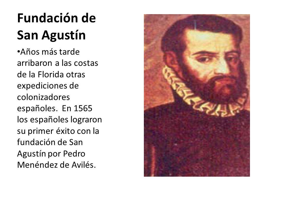 Fundación de San Agustín Años más tarde arribaron a las costas de la Florida otras expediciones de colonizadores españoles. En 1565 los españoles logr