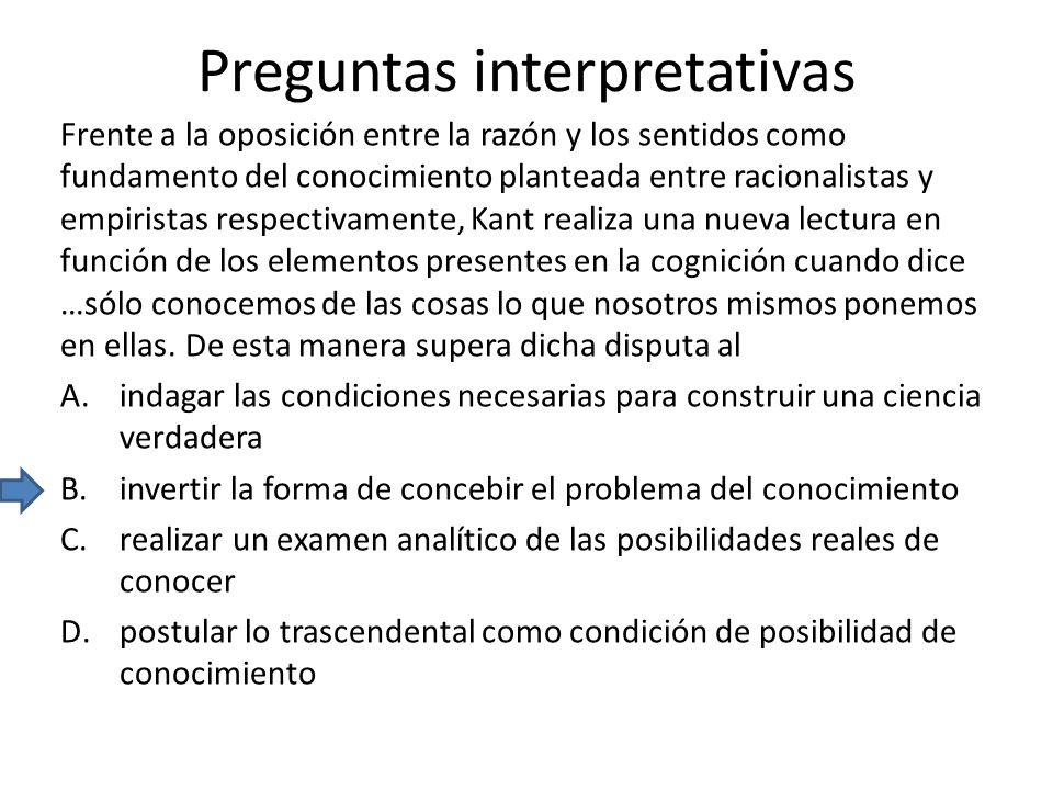 Preguntas interpretativas Frente a la oposición entre la razón y los sentidos como fundamento del conocimiento planteada entre racionalistas y empiris