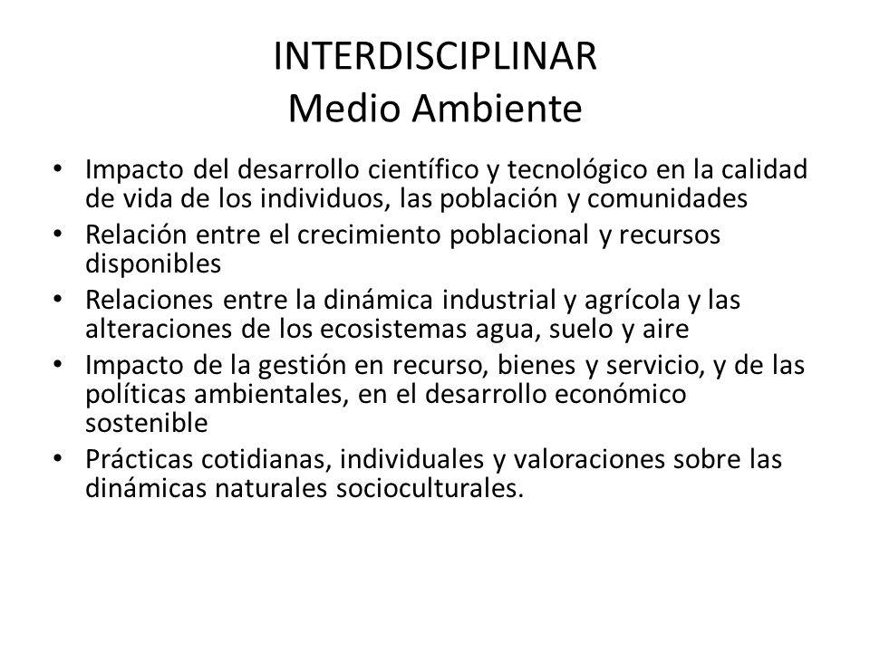INTERDISCIPLINAR Medio Ambiente Impacto del desarrollo científico y tecnológico en la calidad de vida de los individuos, las población y comunidades R