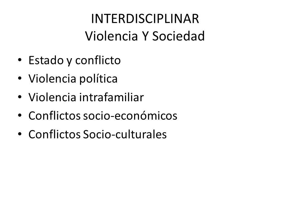 INTERDISCIPLINAR Violencia Y Sociedad Estado y conflicto Violencia política Violencia intrafamiliar Conflictos socio-económicos Conflictos Socio-cultu