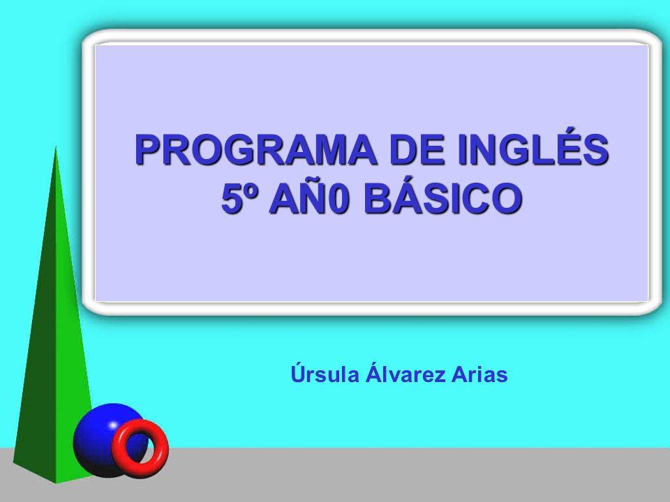 PROGRAMA DE INGLÉS 5º AÑ0 BÁSICO Úrsula Álvarez Arias