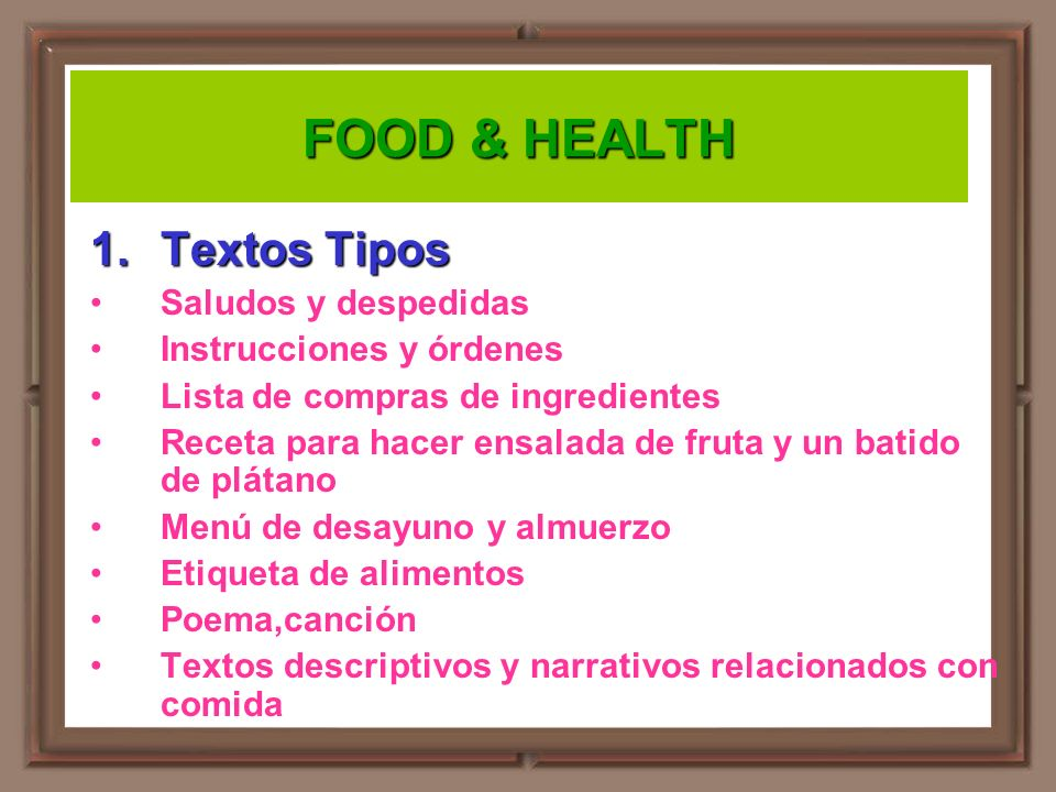 FOOD & HEALTH 1.Textos Tipos Saludos y despedidas Instrucciones y órdenes Lista de compras de ingredientes Receta para hacer ensalada de fruta y un ba