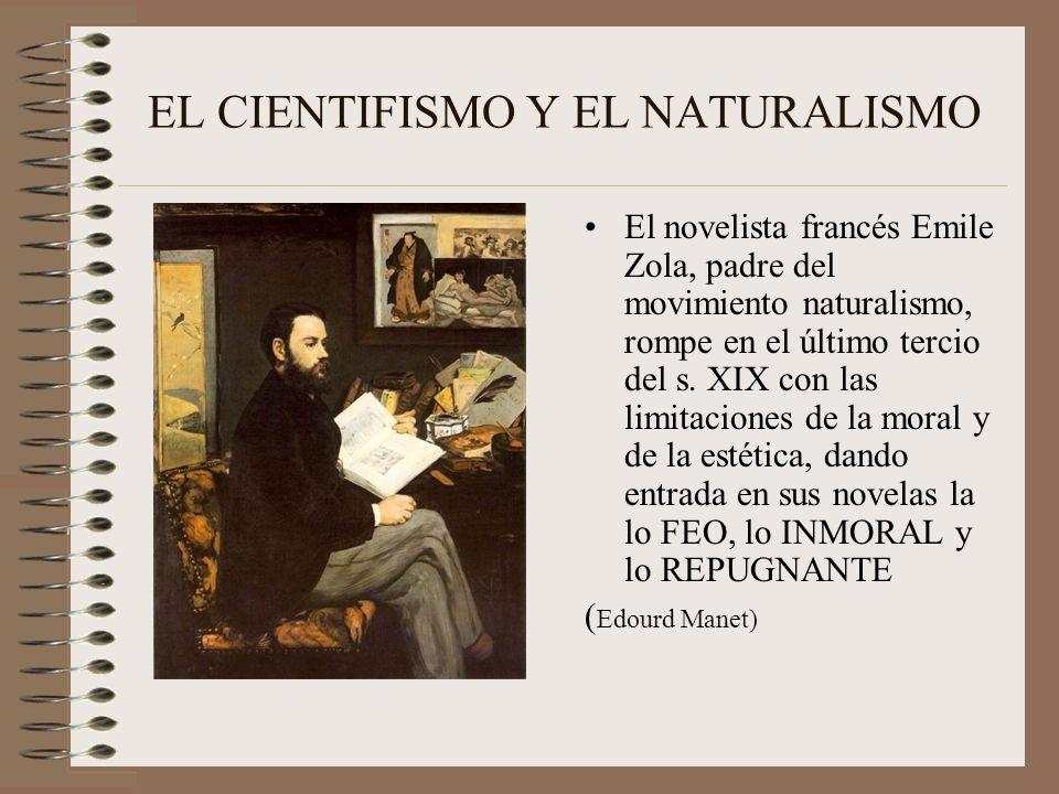 EL CIENTIFISMO Y EL NATURALISMO El novelista francés Emile Zola, padre del movimiento naturalismo, rompe en el último tercio del s. XIX con las limita
