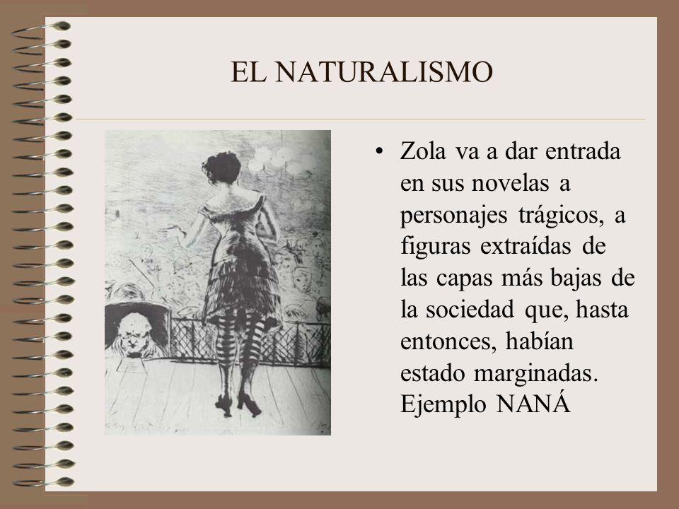 EL NATURALISMO Zola va a dar entrada en sus novelas a personajes trágicos, a figuras extraídas de las capas más bajas de la sociedad que, hasta entonc