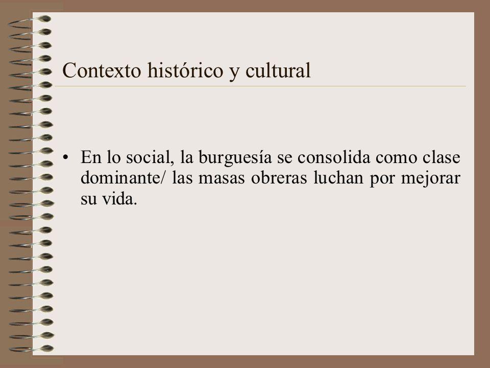 Contexto histórico y cultural En lo ideológico- domina el liberalismo paralelamente, los obreros acogen doctrinas revolucionaria: socialismo, comunismo, anarquismo (Manifiesto Comunista de Marx:1848)