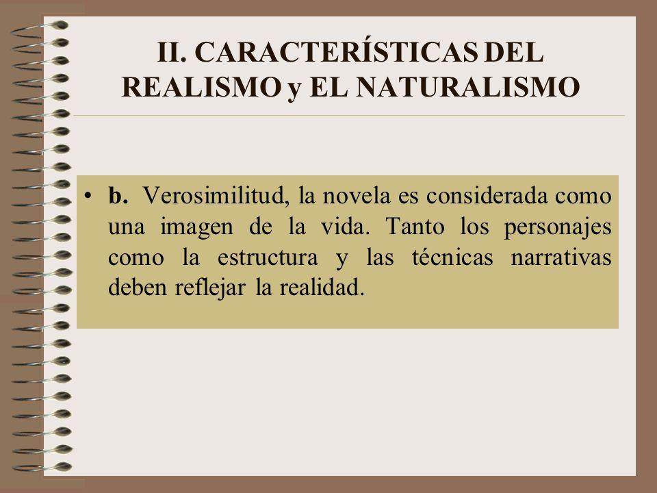 II. CARACTERÍSTICAS DEL REALISMO y EL NATURALISMO b. Verosimilitud, la novela es considerada como una imagen de la vida. Tanto los personajes como la