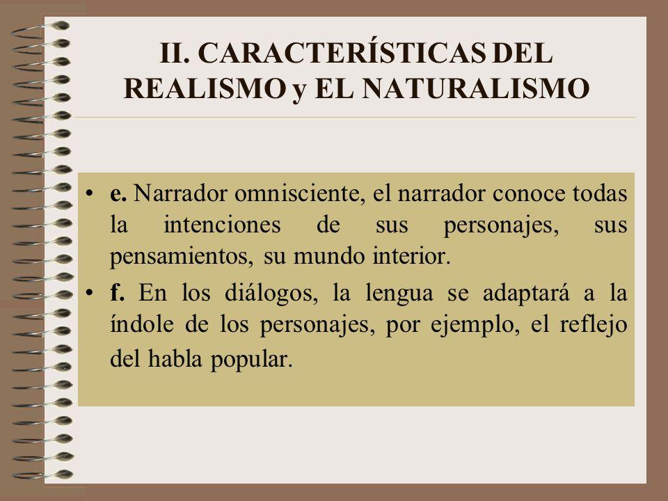 II. CARACTERÍSTICAS DEL REALISMO y EL NATURALISMO e. Narrador omnisciente, el narrador conoce todas la intenciones de sus personajes, sus pensamientos