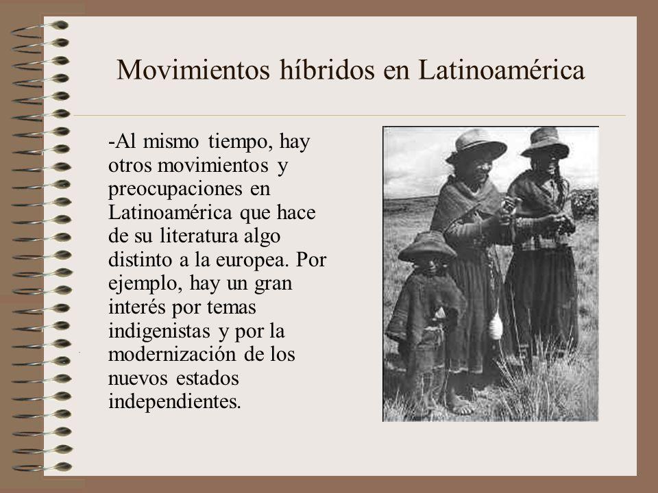 Movimientos híbridos en Latinoamérica -Al mismo tiempo, hay otros movimientos y preocupaciones en Latinoamérica que hace de su literatura algo distint
