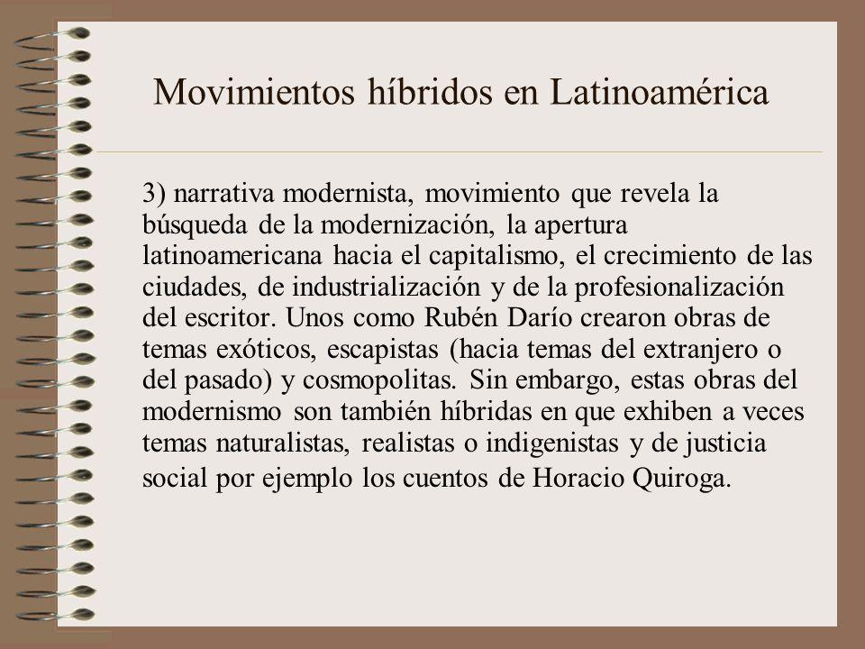 Movimientos híbridos en Latinoamérica 3) narrativa modernista, movimiento que revela la búsqueda de la modernización, la apertura latinoamericana haci