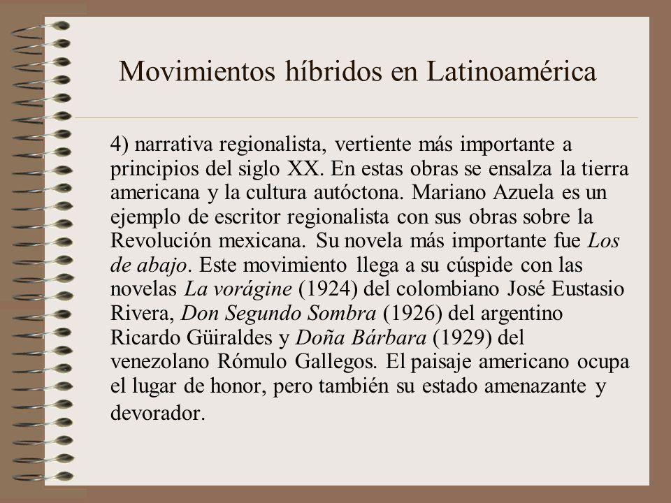 Movimientos híbridos en Latinoamérica 4) narrativa regionalista, vertiente más importante a principios del siglo XX. En estas obras se ensalza la tier