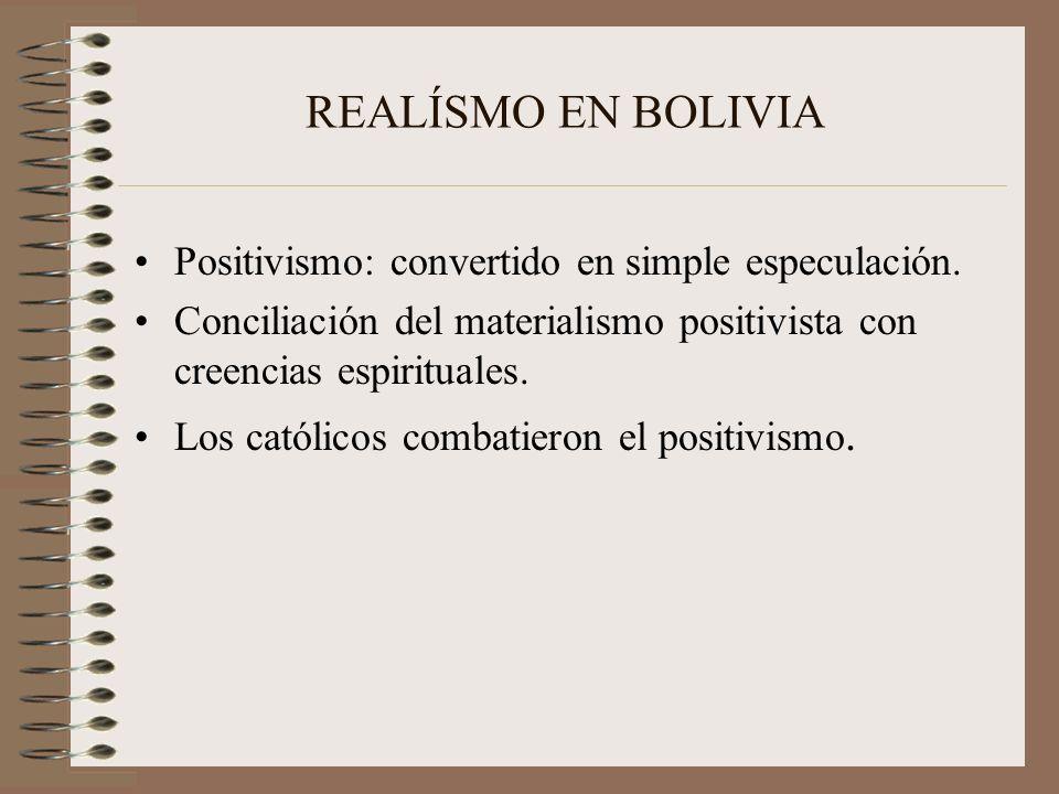 REALÍSMO EN BOLIVIA Positivismo: convertido en simple especulación. Conciliación del materialismo positivista con creencias espirituales. Los católico