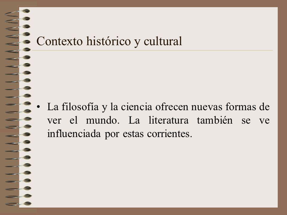 Contexto histórico y cultural La filosofía y la ciencia ofrecen nuevas formas de ver el mundo. La literatura también se ve influenciada por estas corr