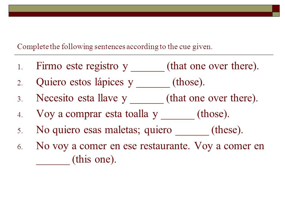Complete the following sentences according to the cue given.
