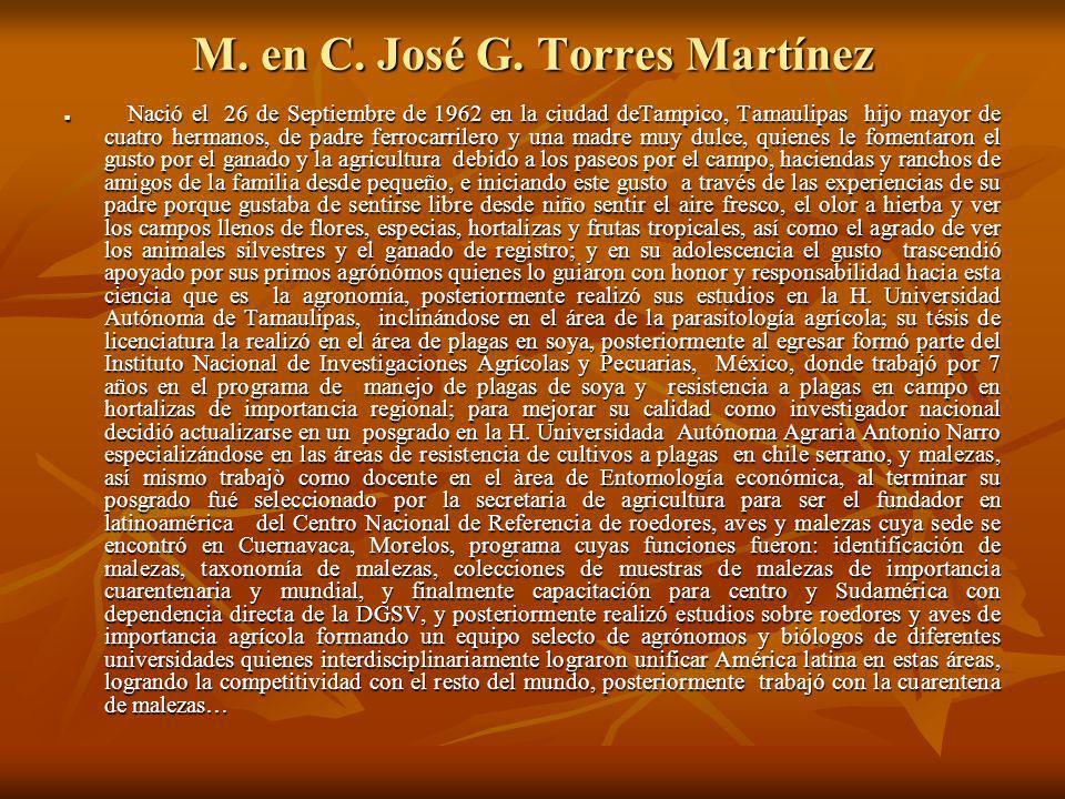 M. en C. José G. Torres Martínez Nació el 26 de Septiembre de 1962 en la ciudad deTampico, Tamaulipas hijo mayor de cuatro hermanos, de padre ferrocar