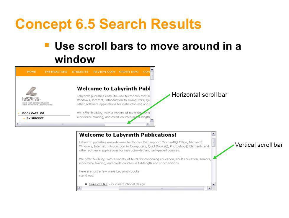 11 Concept 6.5 Search Results Horizontal scroll bar Vertical scroll bar Use scroll bars to move around in a window