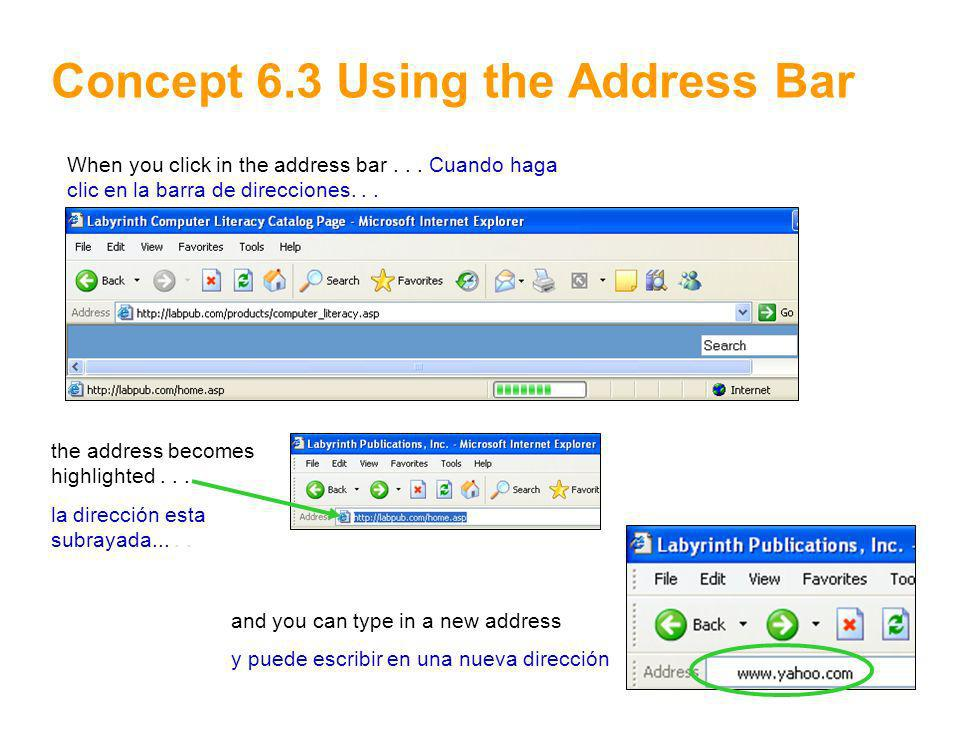 7 Concept 6.3 Using the Address Bar When you click in the address bar... Cuando haga clic en la barra de direcciones... the address becomes highlighte