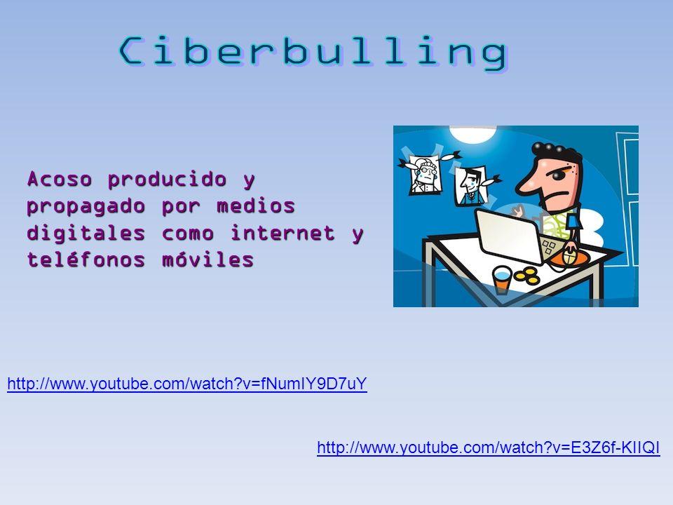 http://www.youtube.com/watch?v=fNumIY9D7uY http://www.youtube.com/watch?v=E3Z6f-KIIQI Acoso producido y propagado por medios digitales como internet y
