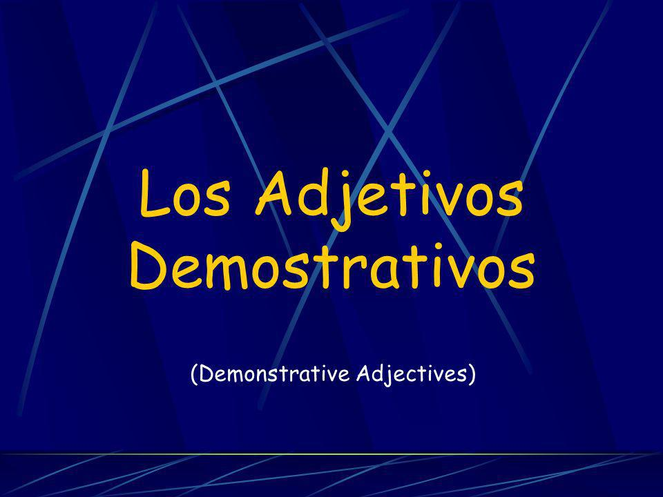 Los Adjetivos Demostrativos Point out persons, places or things relative to the position of the speaker – distance from the speaker.