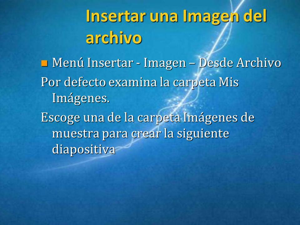 Insertar una Imagen del archivo n Menú Insertar - Imagen – Desde Archivo Por defecto examina la carpeta Mis Imágenes. Escoge una de la carpeta Imágene