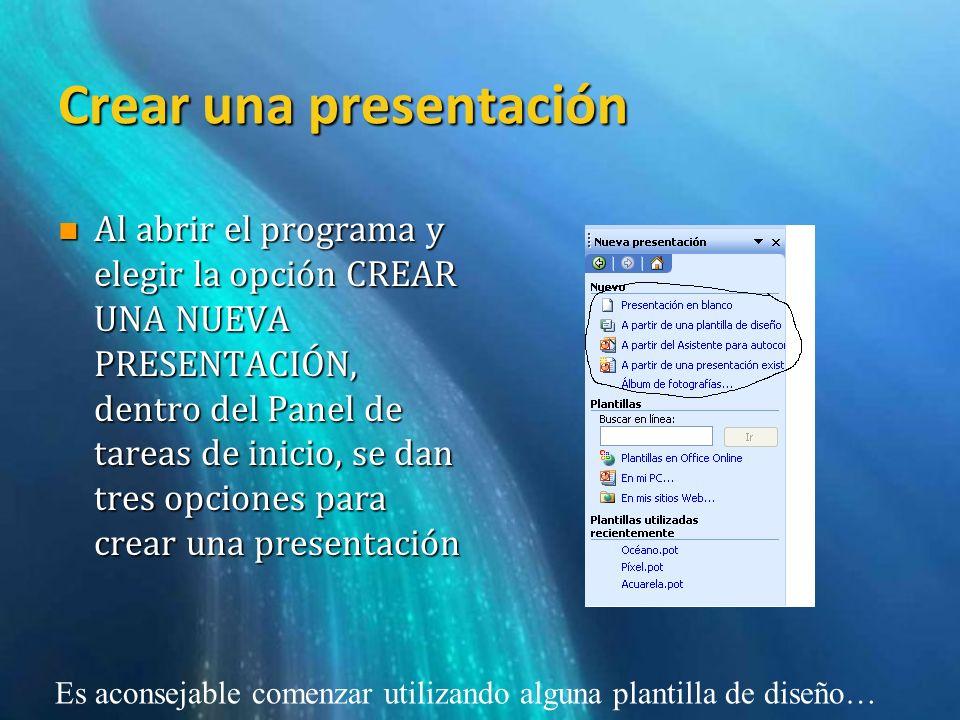 Crear una presentación n Al abrir el programa y elegir la opción CREAR UNA NUEVA PRESENTACIÓN, dentro del Panel de tareas de inicio, se dan tres opcio