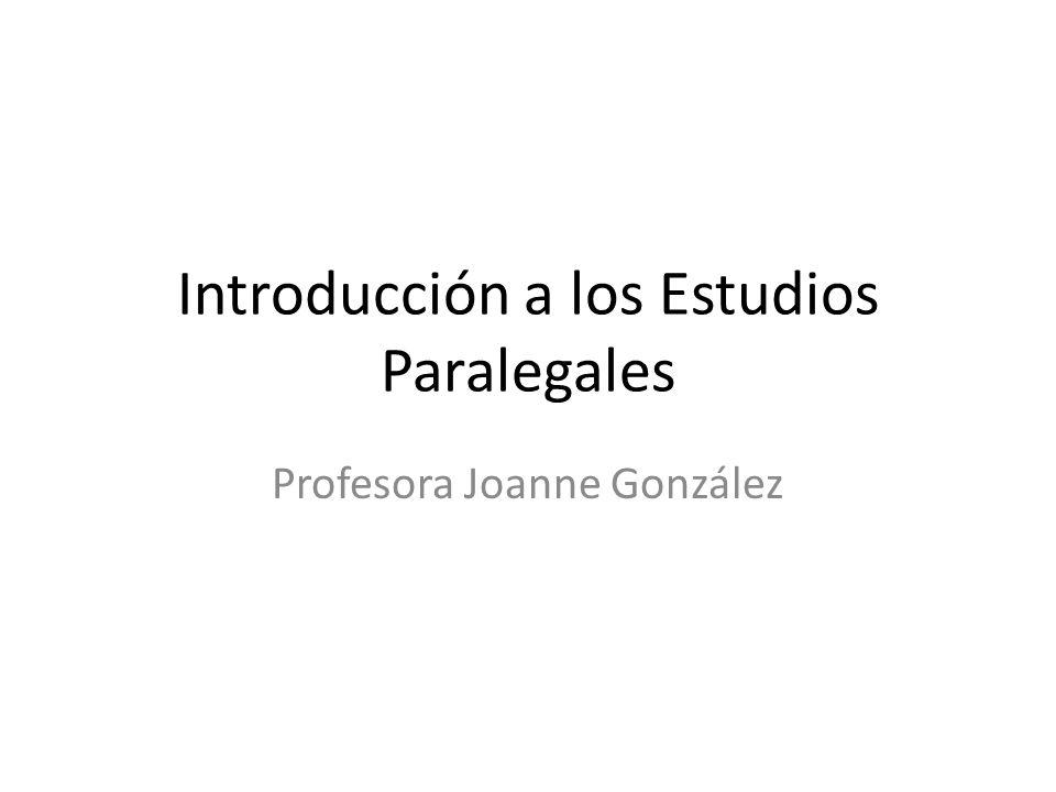 Introducción a los Estudios Paralegales Profesora Joanne González