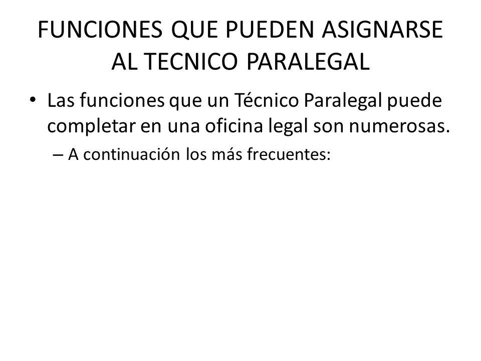 FUNCIONES QUE PUEDEN ASIGNARSE AL TECNICO PARALEGAL Las funciones que un Técnico Paralegal puede completar en una oficina legal son numerosas.