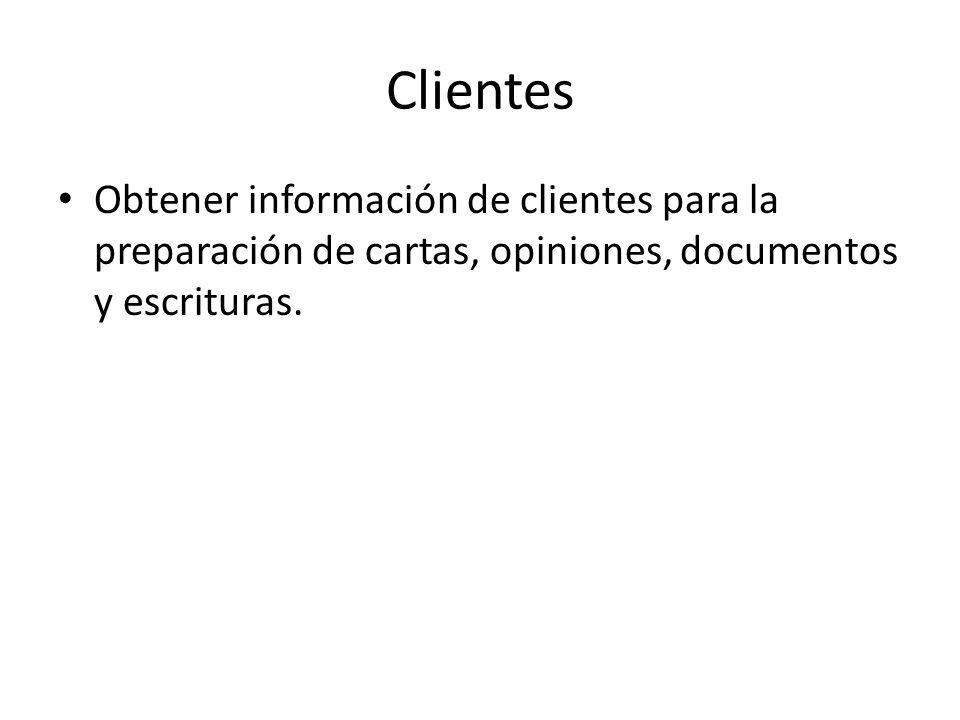 Clientes Obtener información de clientes para la preparación de cartas, opiniones, documentos y escrituras.
