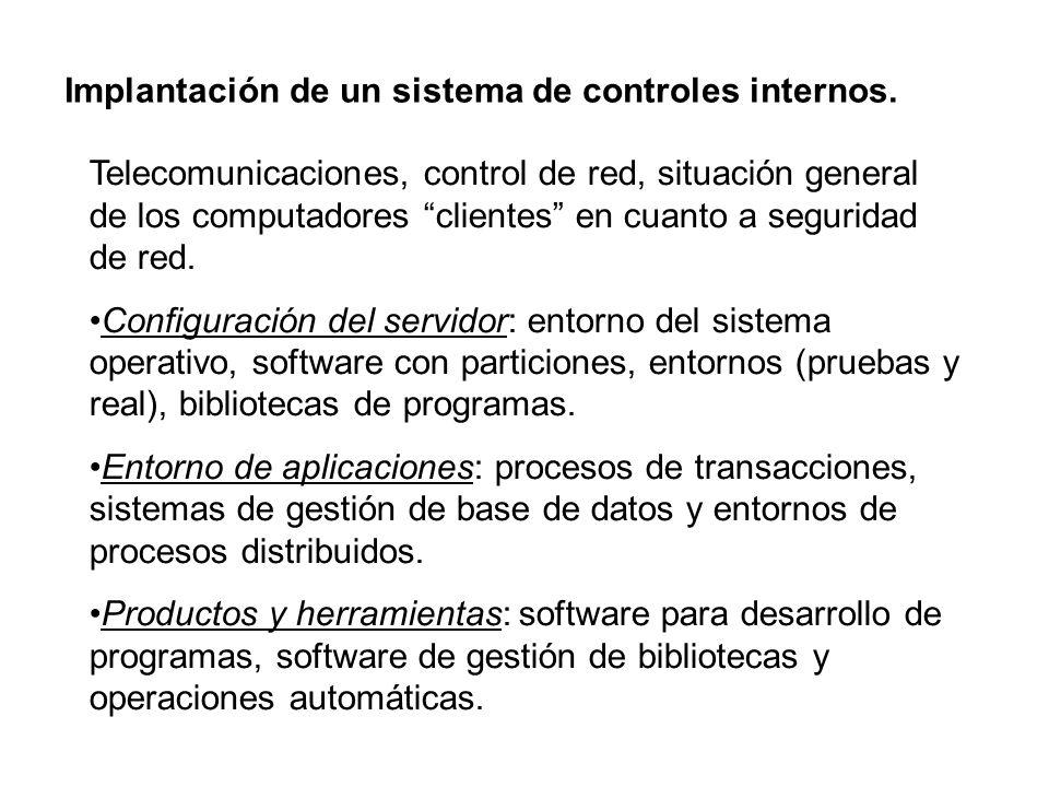 Implantación de un sistema de controles internos. Telecomunicaciones, control de red, situación general de los computadores clientes en cuanto a segur