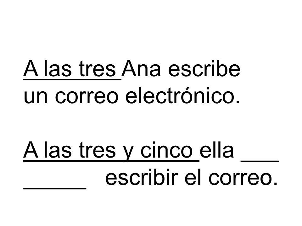 A las tres Ana escribe un correo electrónico. A las tres y cinco ella ___ _____ escribir el correo.