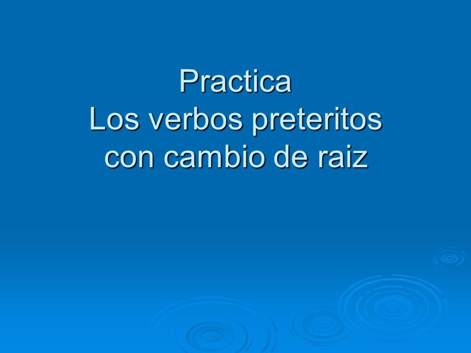 Practica Los verbos preteritos con cambio de raiz