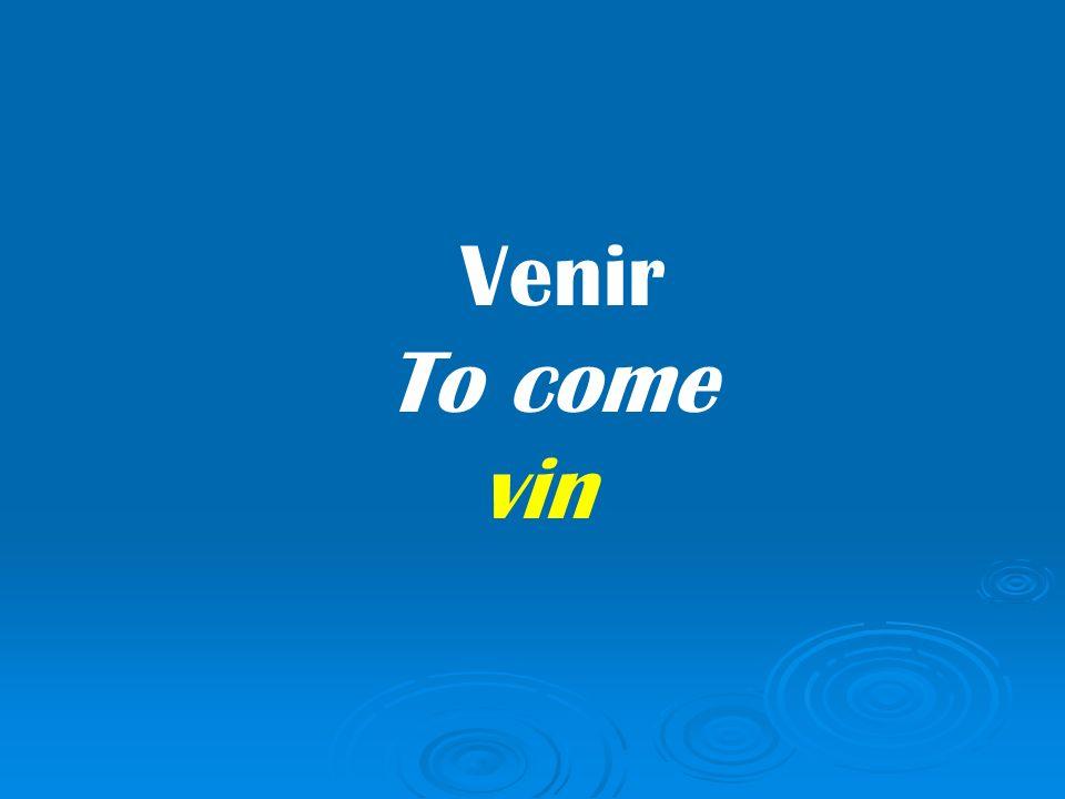 Venir To come vin