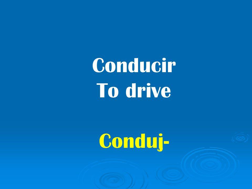 Conducir To drive Conduj-